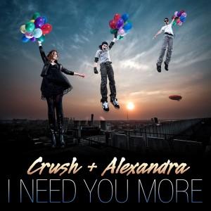 Crush and Alexandra - I Need You More