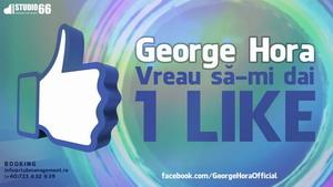George Hora - Vreau sa-mi dai 1 Like