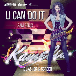 Kamelia Vs. Dj Asher & Screen - U Can Do It - SAM Remix