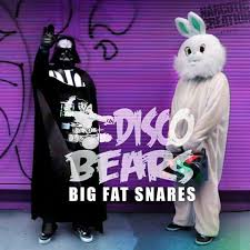 Disco Bears - Big Fat Snares