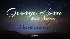 George Hora ft. Nane - Parca era ieri