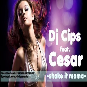 Dj Cips Feat. Cesar - Shake it Mama