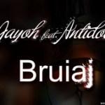 Jayoh feat. Antidot – Bruiaj – Official Single