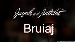 Jayoh feat. Antidot - Bruiaj