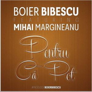 Boier Bibescu feat. Margineanu - Pentru ca pot