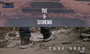 TKE feat. Dj GreWu - Cade Greu