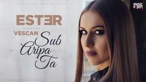 ESTER feat. Vescan - Sub Aripa Ta