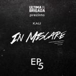 KALI – IN MISCARE | EP. 5