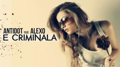 Antidot feat. Alexo - E criminala