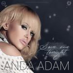"""Anda Adam a lansat un nou single: """"Save Me Tonight"""""""