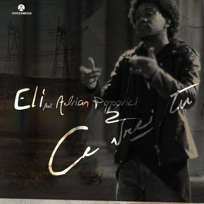 Eli feat. Adrian Popovici - Ce vrei tu