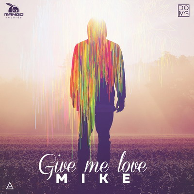 MIKE - Give Me Love