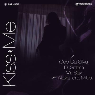 Geo Da Silva, DJ Gabro & Mr. Sax feat. Alexandra Mitroi - Kiss Me