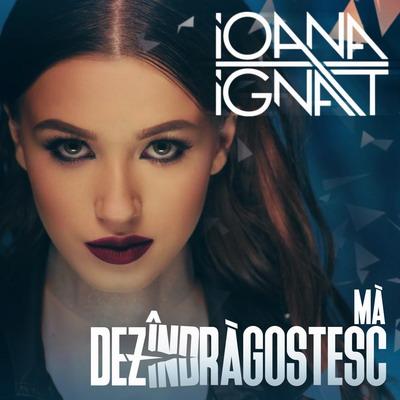 Ioana Ignat - Ma dezindragostesc