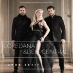 """Deepcentral si Loredana Groza lanseaza videoclipul piesei """"Unde esti?"""""""
