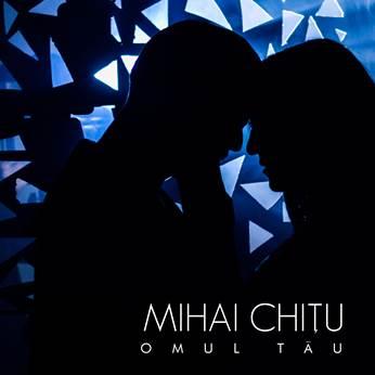 Mihai Chitu - Omul tau