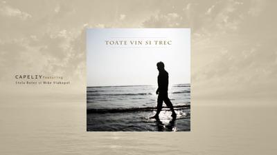 Capeliy feat. Stela Botez & Mike Vlahopol - Toate vin si trec