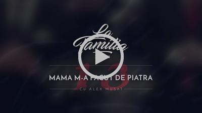 La Familia cu Alex Musat - Mama m-a facut de piatra