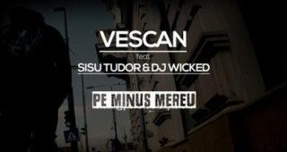 """Piesa noua: Vescan feat. Sisu Tudor & Dj Wicked """"Pe minus mereu"""""""