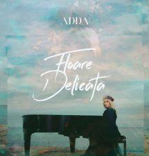 """ADDA revine cu un nou single """"Floare Delicata"""""""
